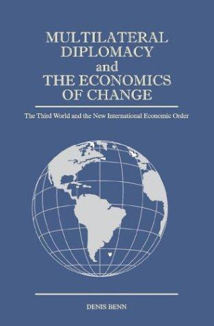 Download Multilateral Diplomacy and the Economics of Change