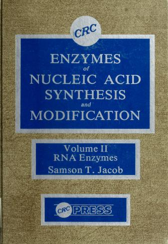 Cover of: Enzymes of nucleic acid synthesis and modification | editor Samson T. Jacob.