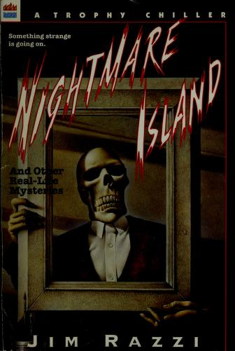 Nightmare island, and other real-life mysteries by Jim Razzi