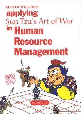 Applying Sun Tzu's Art of War in Human Resource Management (Sun Tzu's Business Management Series) by Khoo Kheng-Hor