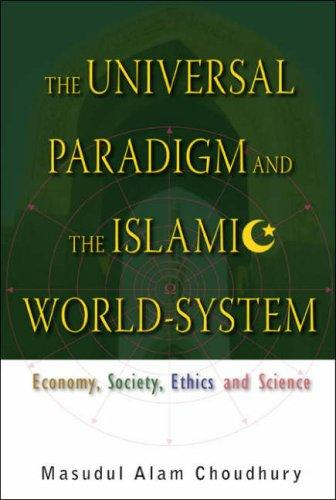The Universal Paradigm and Islamic World Systems by Masudul Alam Choudhury