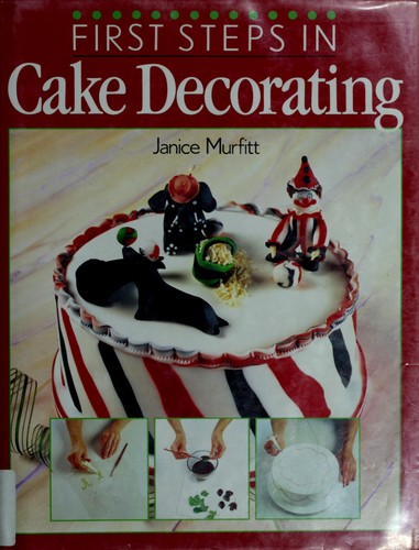 First steps in cake decorating by Janice Murfitt