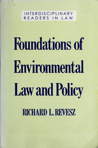 Foundations of environmental law and policy by [edited by] Richard L. Revesz.