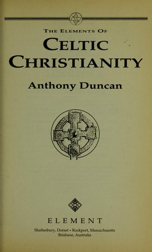The elements of Celtic Christianity by Anthony Douglas Duncan