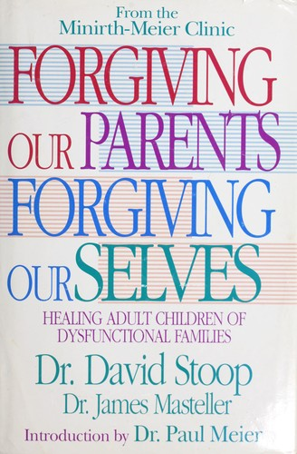 Forgiving our parents, forgiving ourselves by David A. Stoop
