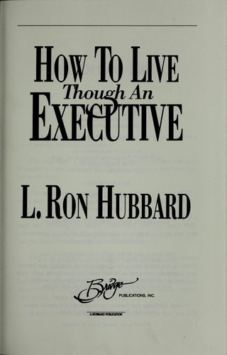 How to live though an executive by L. Ron Hubbard
