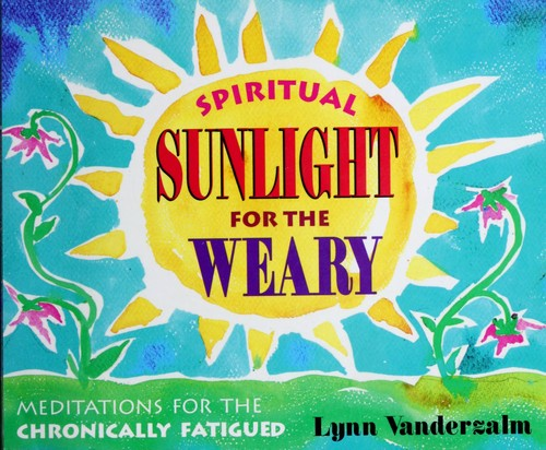 Spiritual Sunlight for the Weary Soul by Lynn Vanderzalm